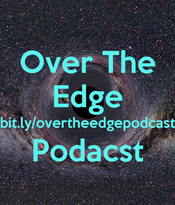 Over The Edge bit.ly/overtheedgepodcast Podacst
