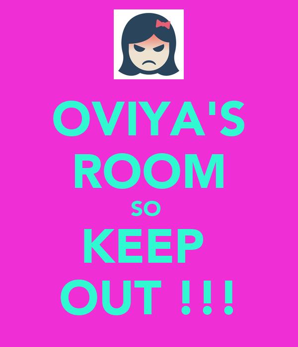 OVIYA'S ROOM SO  KEEP  OUT !!!