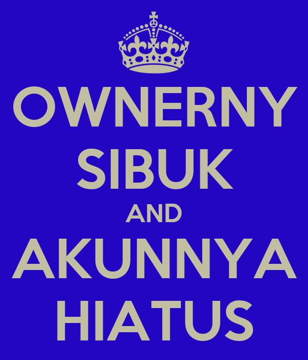 OWNERNY SIBUK AND AKUNNYA HIATUS