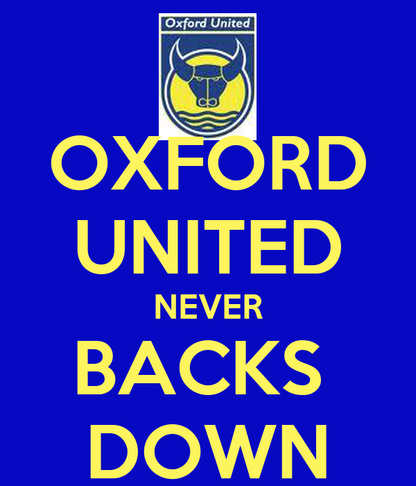 OXFORD UNITED NEVER BACKS  DOWN