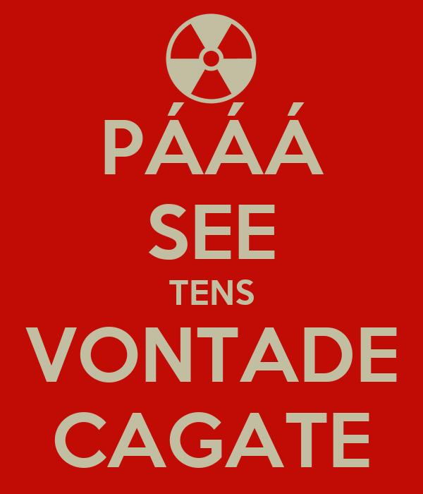 PÁÁÁ SEE TENS VONTADE CAGATE