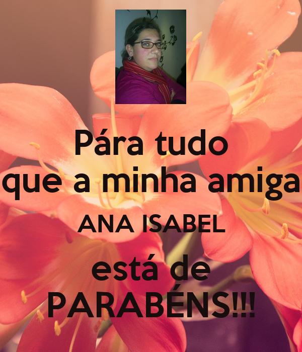 Pára tudo que a minha amiga ANA ISABEL está de PARABÉNS!!!