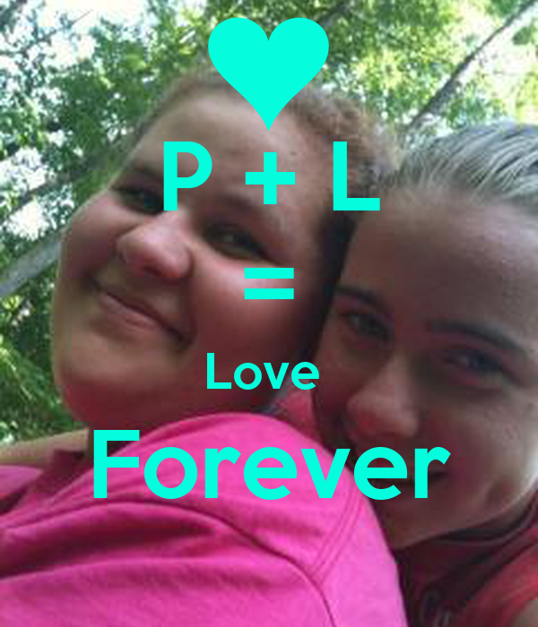 P + L = Love  Forever