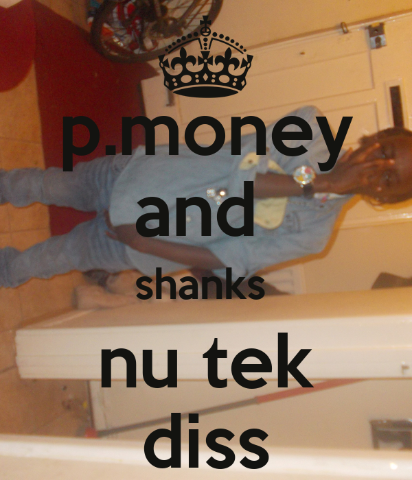 p.money and  shanks  nu tek diss