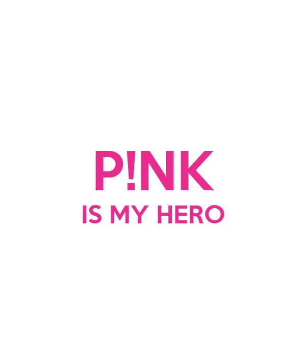 P!NK IS MY HERO