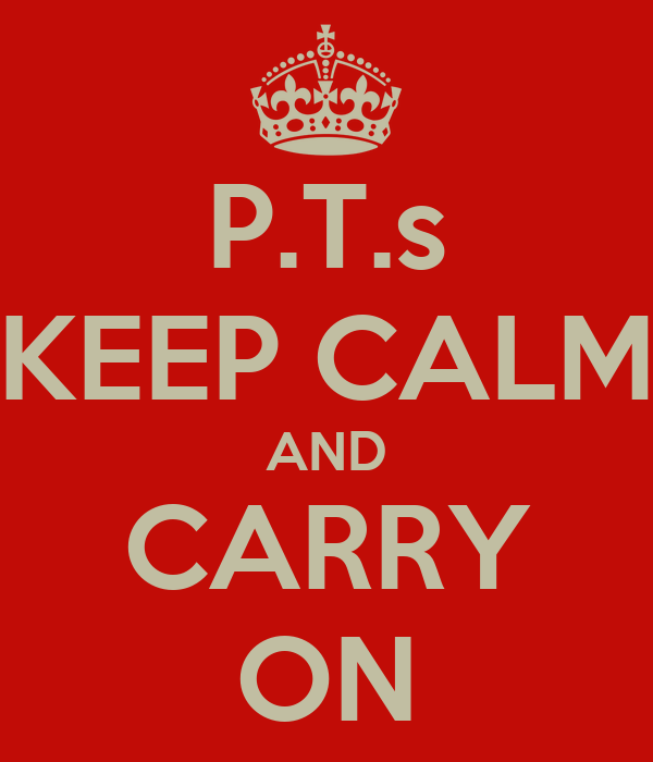 P.T.s KEEP CALM AND CARRY ON