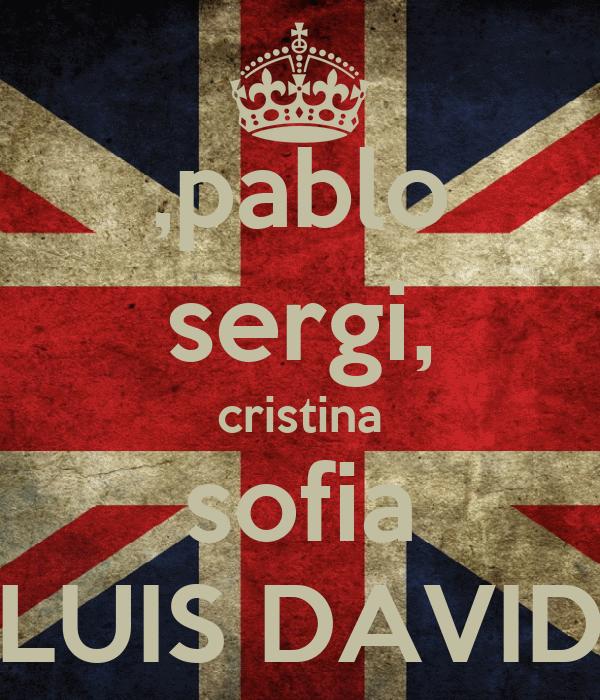 ,pablo sergi, cristina sofia LUIS DAVID