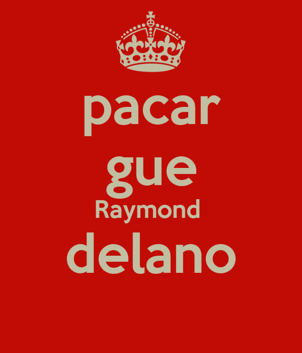 pacar gue Raymond  delano
