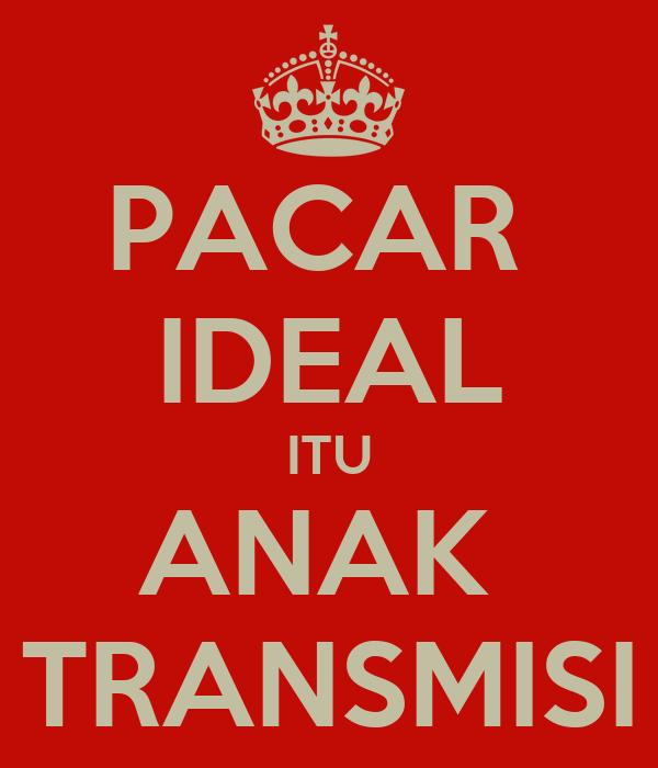 PACAR  IDEAL ITU ANAK  TRANSMISI