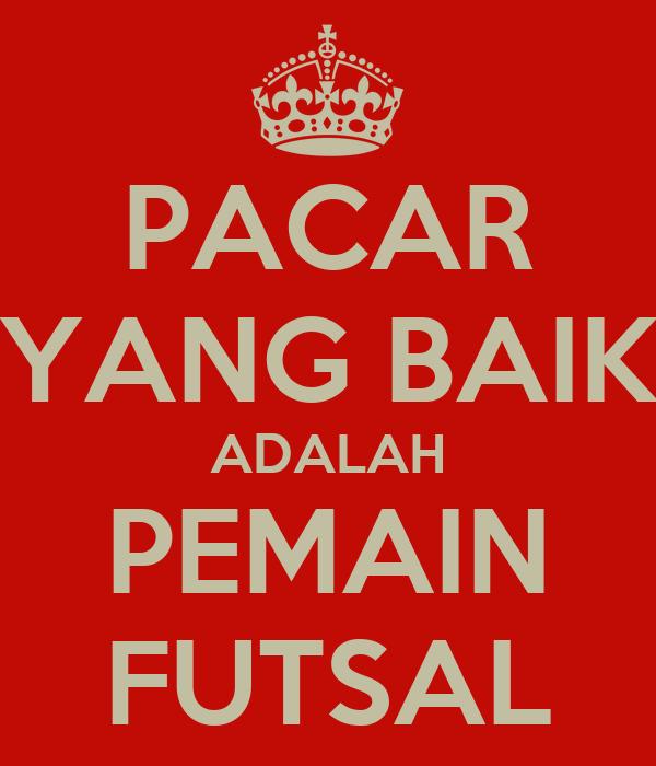 PACAR YANG BAIK ADALAH PEMAIN FUTSAL