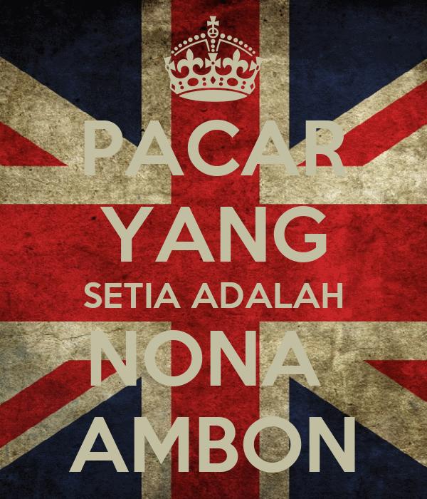 PACAR YANG SETIA ADALAH NONA  AMBON