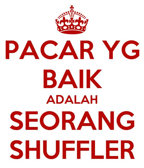PACAR YG BAIK ADALAH SEORANG SHUFFLER