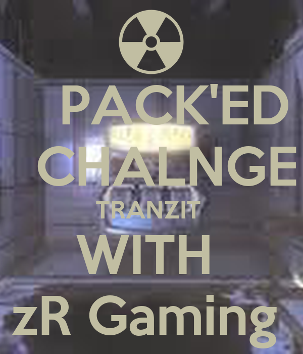 PACK'ED    CHALNGE  TRANZIT  WITH  zR Gaming