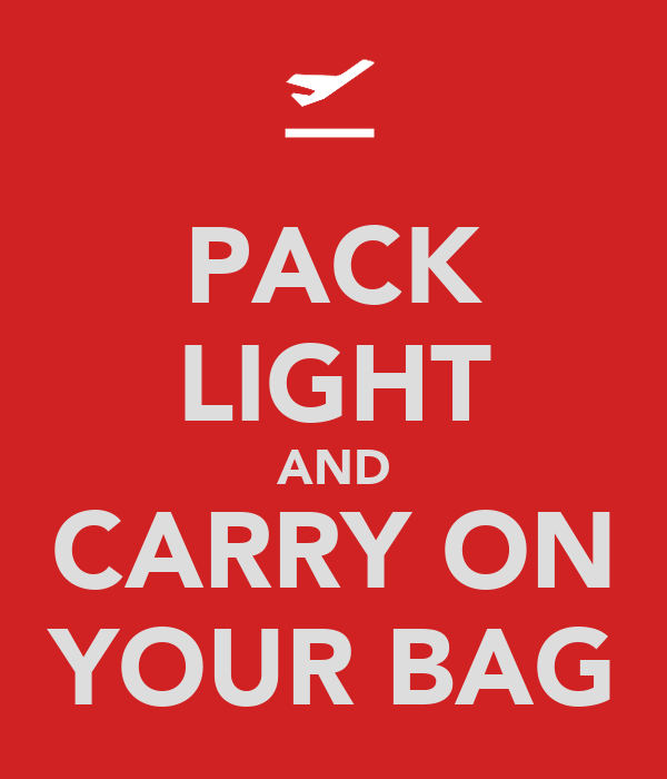 PACK LIGHT AND CARRY ON YOUR BAG