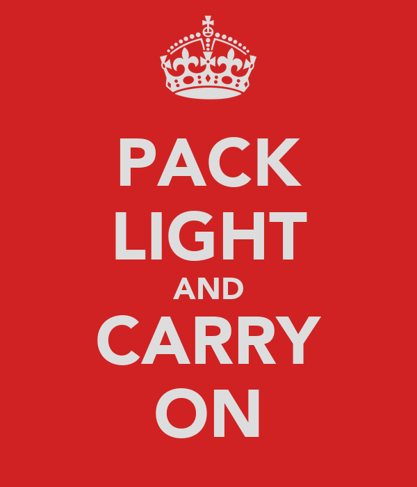 PACK LIGHT AND CARRY ON