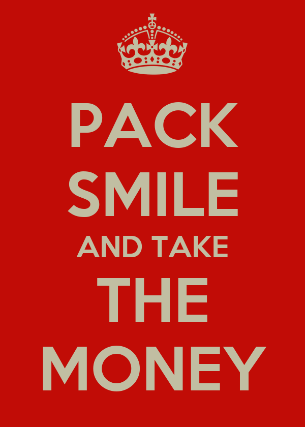 PACK SMILE AND TAKE THE MONEY