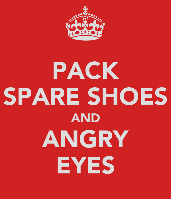 PACK SPARE SHOES AND ANGRY EYES