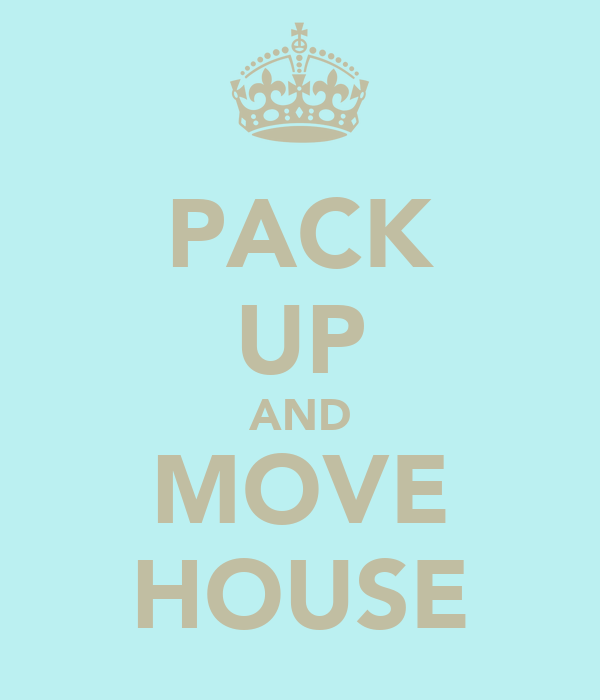 PACK UP AND MOVE HOUSE
