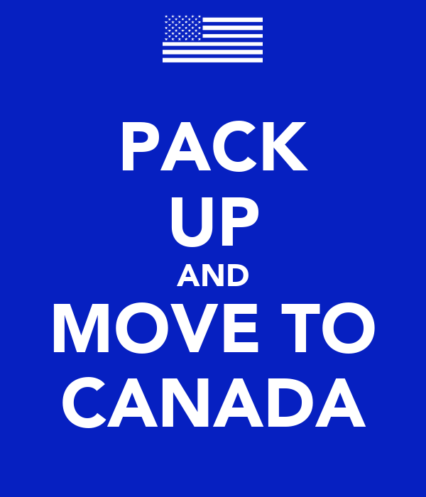 PACK UP AND MOVE TO CANADA