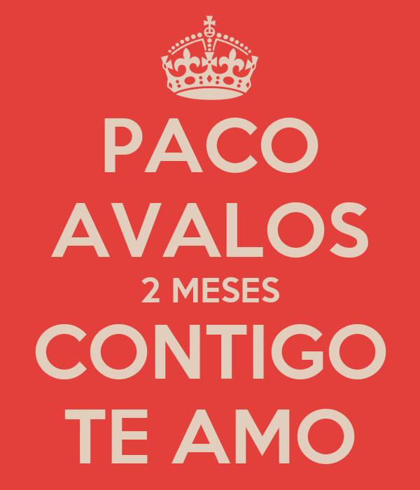PACO AVALOS 2 MESES CONTIGO TE AMO