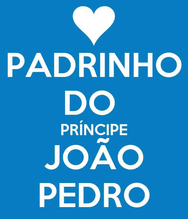 PADRINHO DO  PRÍNCIPE JOÃO PEDRO
