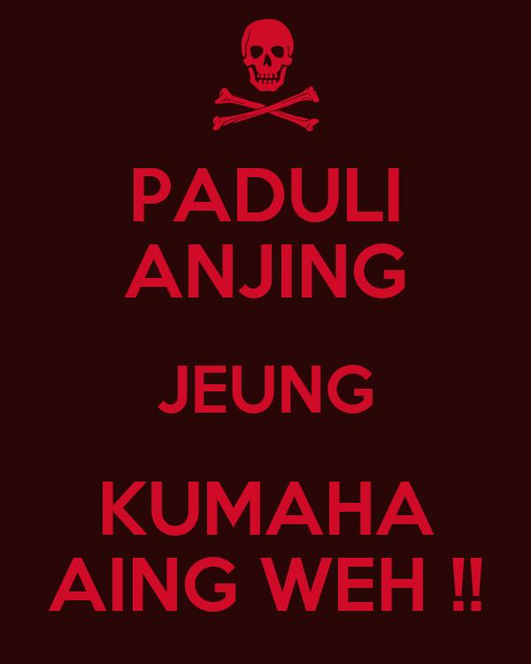 PADULI ANJING JEUNG KUMAHA AING WEH !!