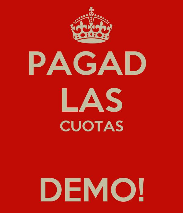 PAGAD  LAS CUOTAS  DEMO!