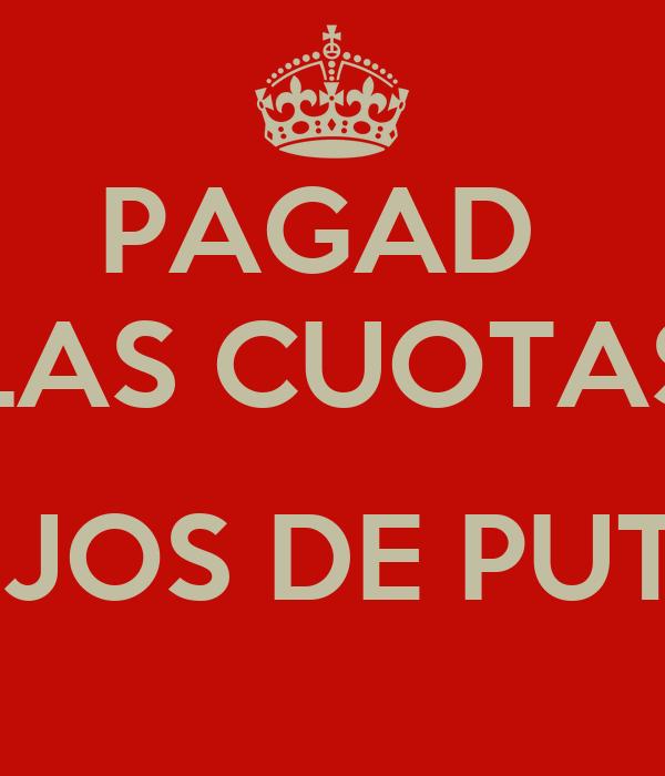 PAGAD  LAS CUOTAS  ¡HIJOS DE PUTA!