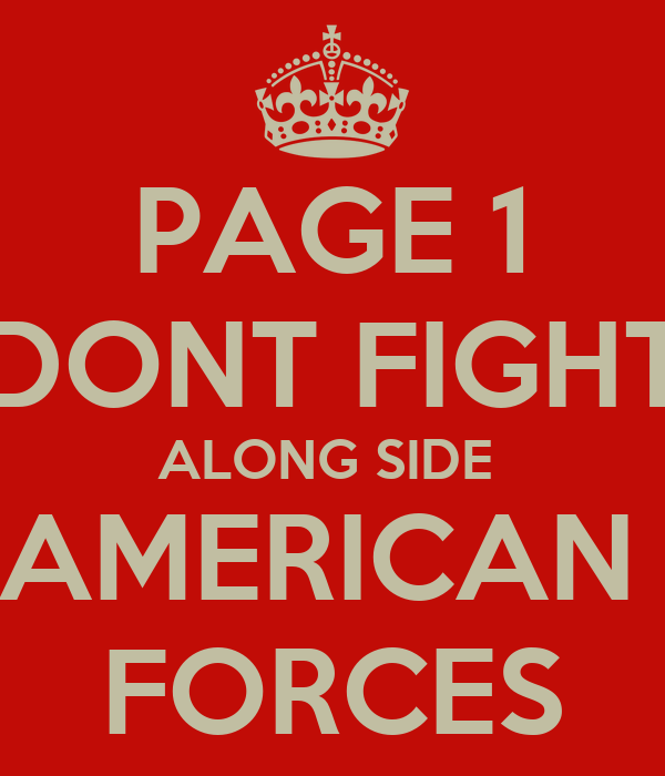 PAGE 1 DONT FIGHT ALONG SIDE  AMERICAN  FORCES
