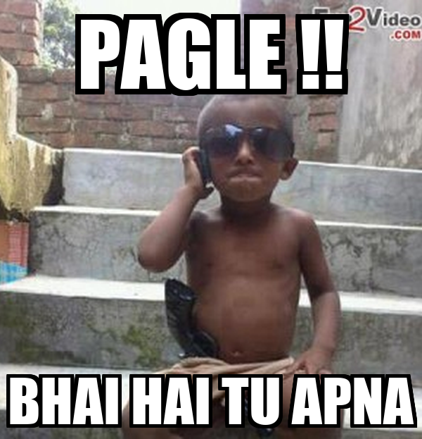 PAGLE !! BHAI HAI TU APNA