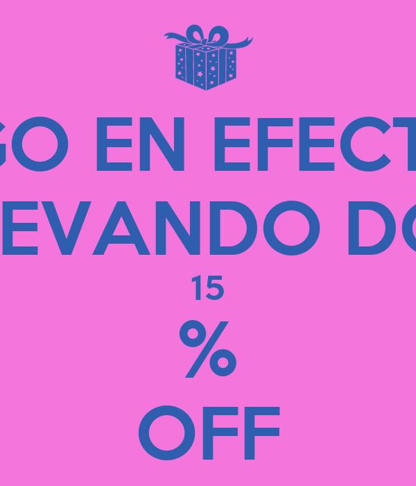 PAGO EN EFECTIVO LLEVANDO DOS 15 % OFF