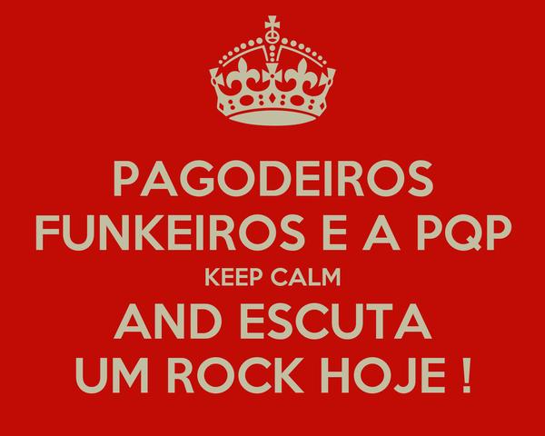 PAGODEIROS FUNKEIROS E A PQP KEEP CALM AND ESCUTA UM ROCK HOJE !
