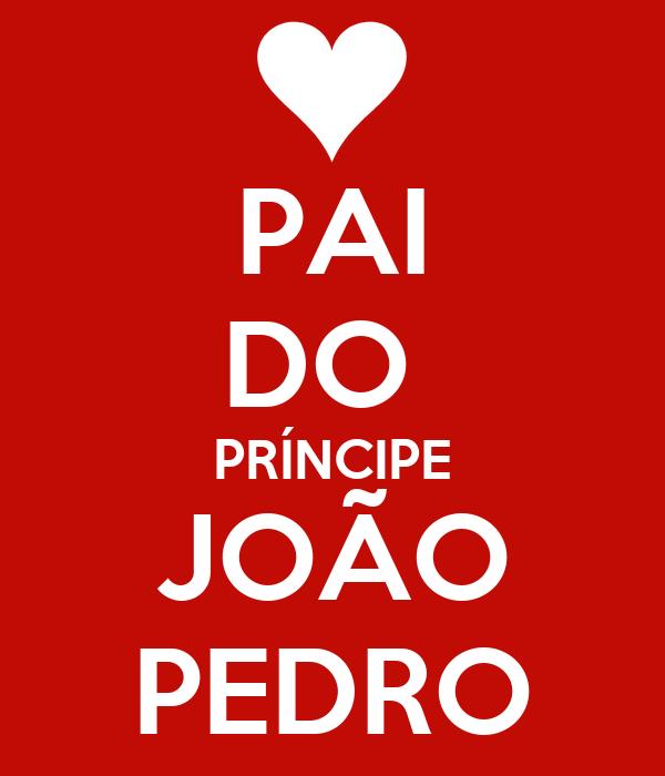 PAI DO  PRÍNCIPE JOÃO PEDRO