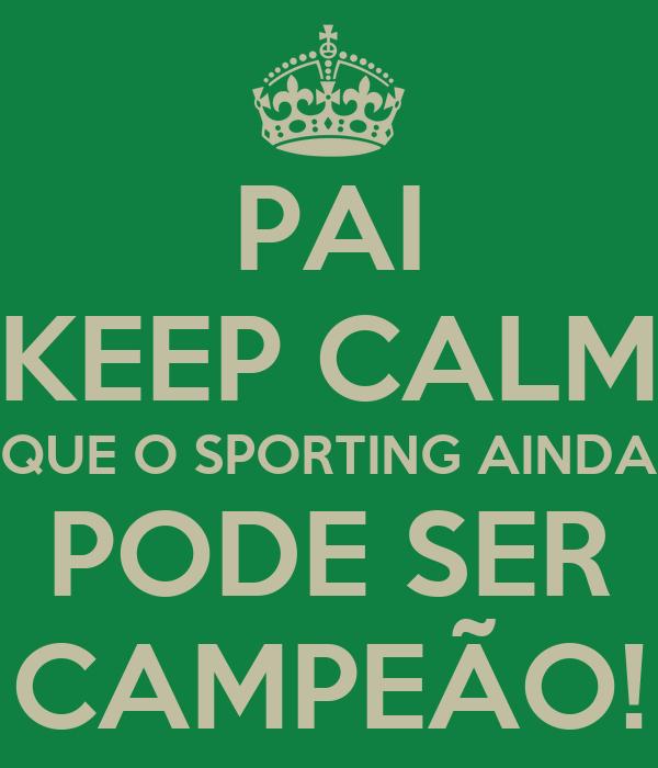 PAI KEEP CALM QUE O SPORTING AINDA PODE SER CAMPEÃO!