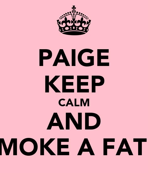 PAIGE KEEP CALM AND SMOKE A FAT J