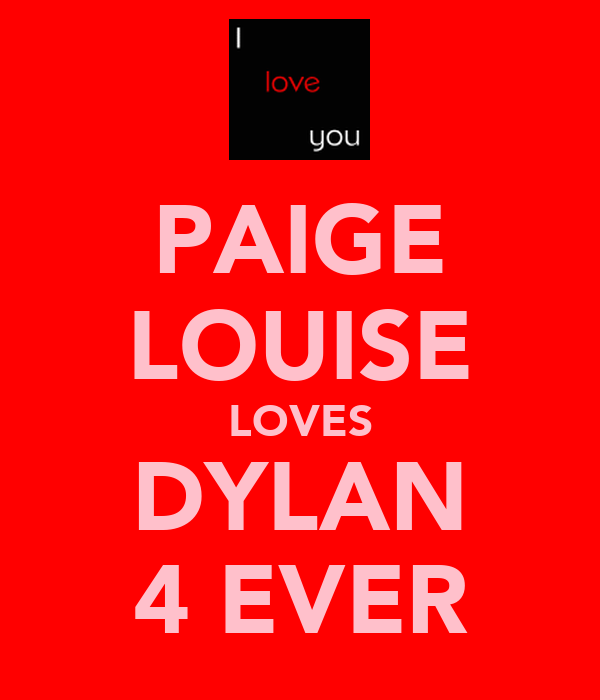 PAIGE LOUISE LOVES DYLAN 4 EVER