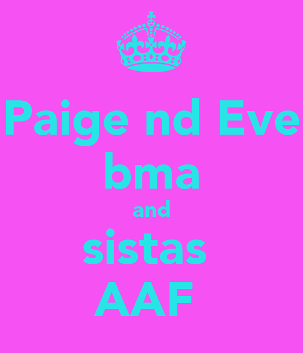 Paige nd Eve bma and sistas  AAF