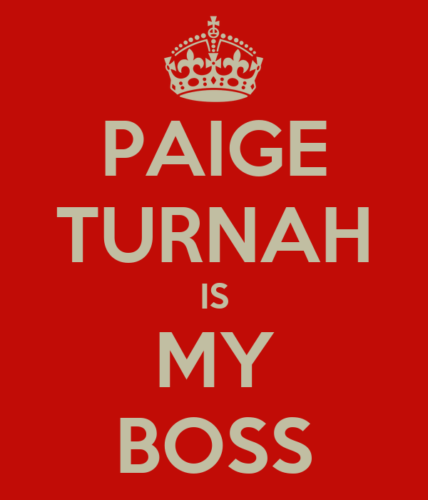 PAIGE TURNAH IS MY BOSS
