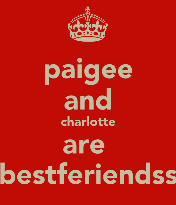paigee and charlotte are  bestferiendss