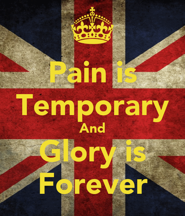 Pain is Temporary And Glory is Forever