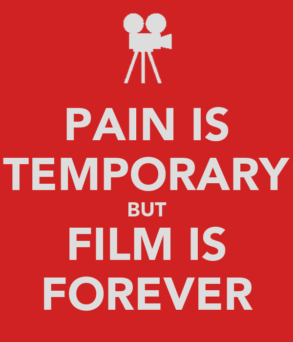 PAIN IS TEMPORARY BUT FILM IS FOREVER