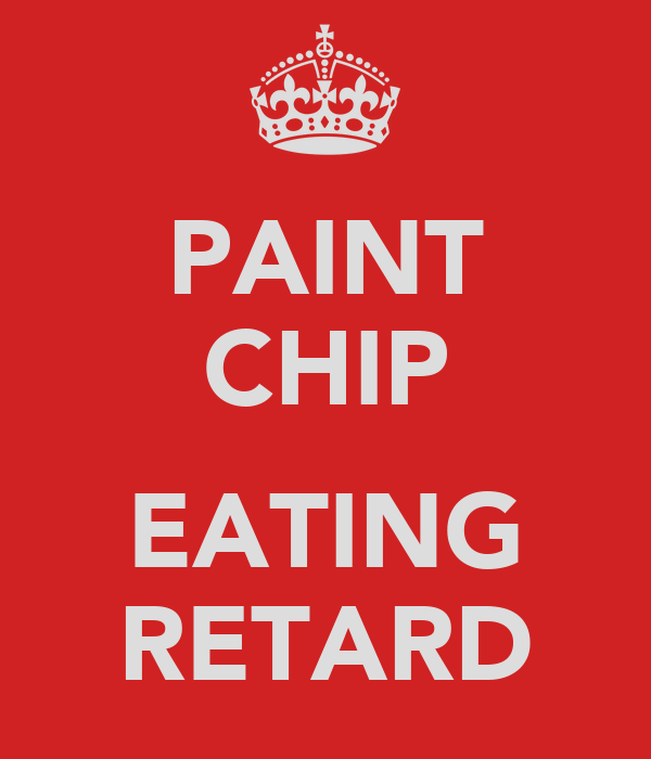 PAINT CHIP  EATING RETARD