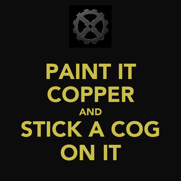 PAINT IT COPPER AND STICK A COG ON IT