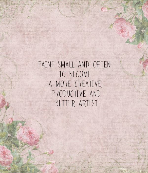 Paint small and often 