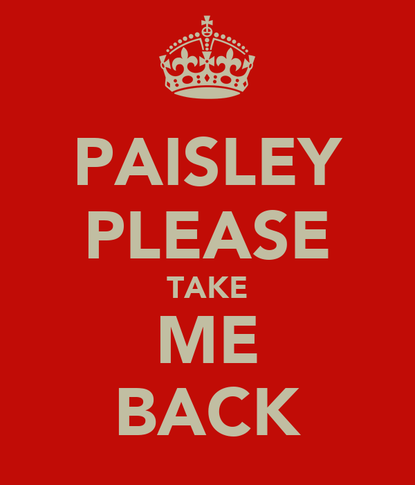 PAISLEY PLEASE TAKE ME BACK