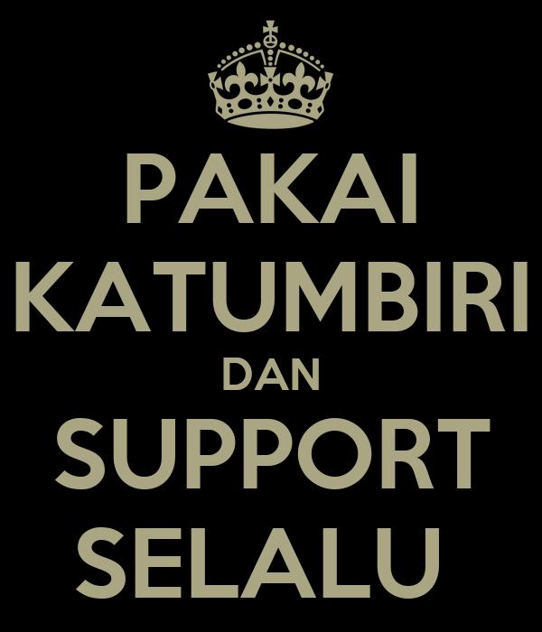 PAKAI KATUMBIRI DAN SUPPORT SELALU