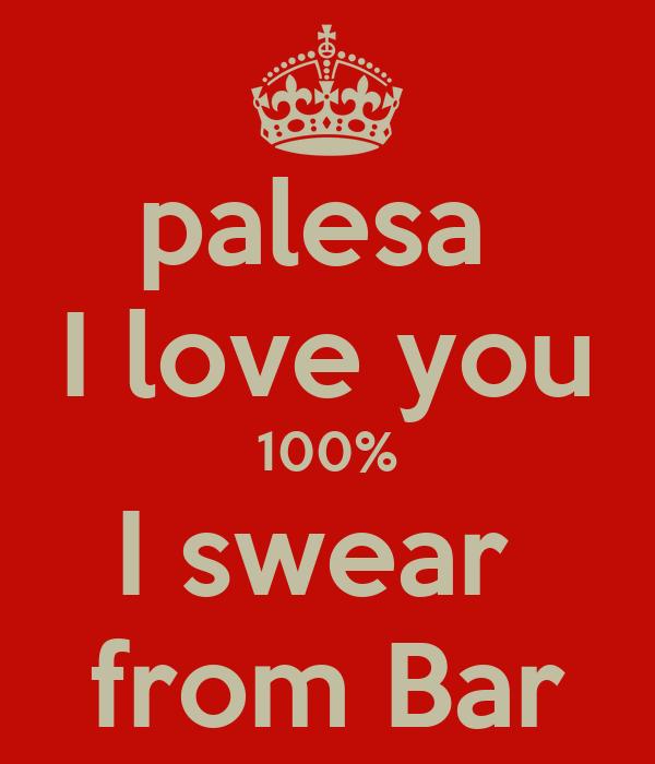 palesa  I love you 100% I swear  from Bar