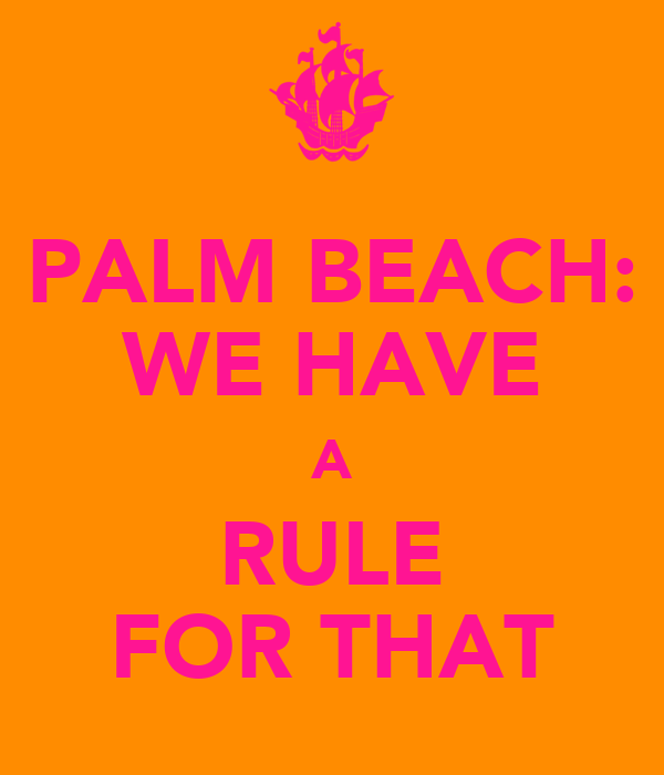PALM BEACH: WE HAVE A RULE FOR THAT
