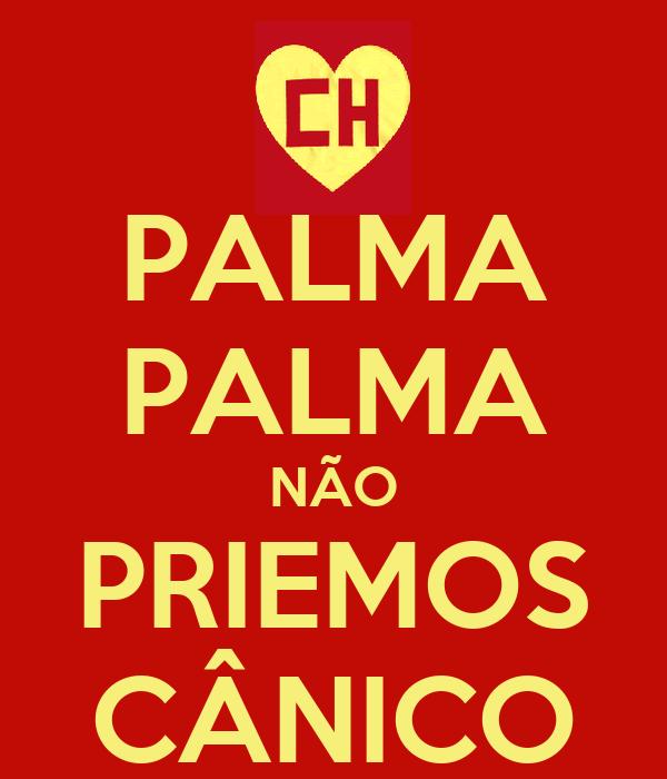 PALMA PALMA NÃO PRIEMOS CÂNICO