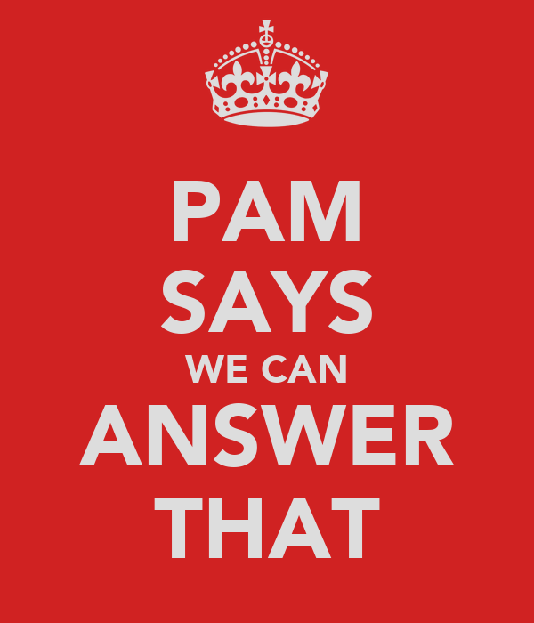 PAM SAYS WE CAN ANSWER THAT